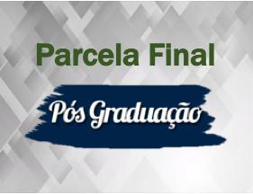 PARCELA FINAL - PÓS GRADUAÇÃO