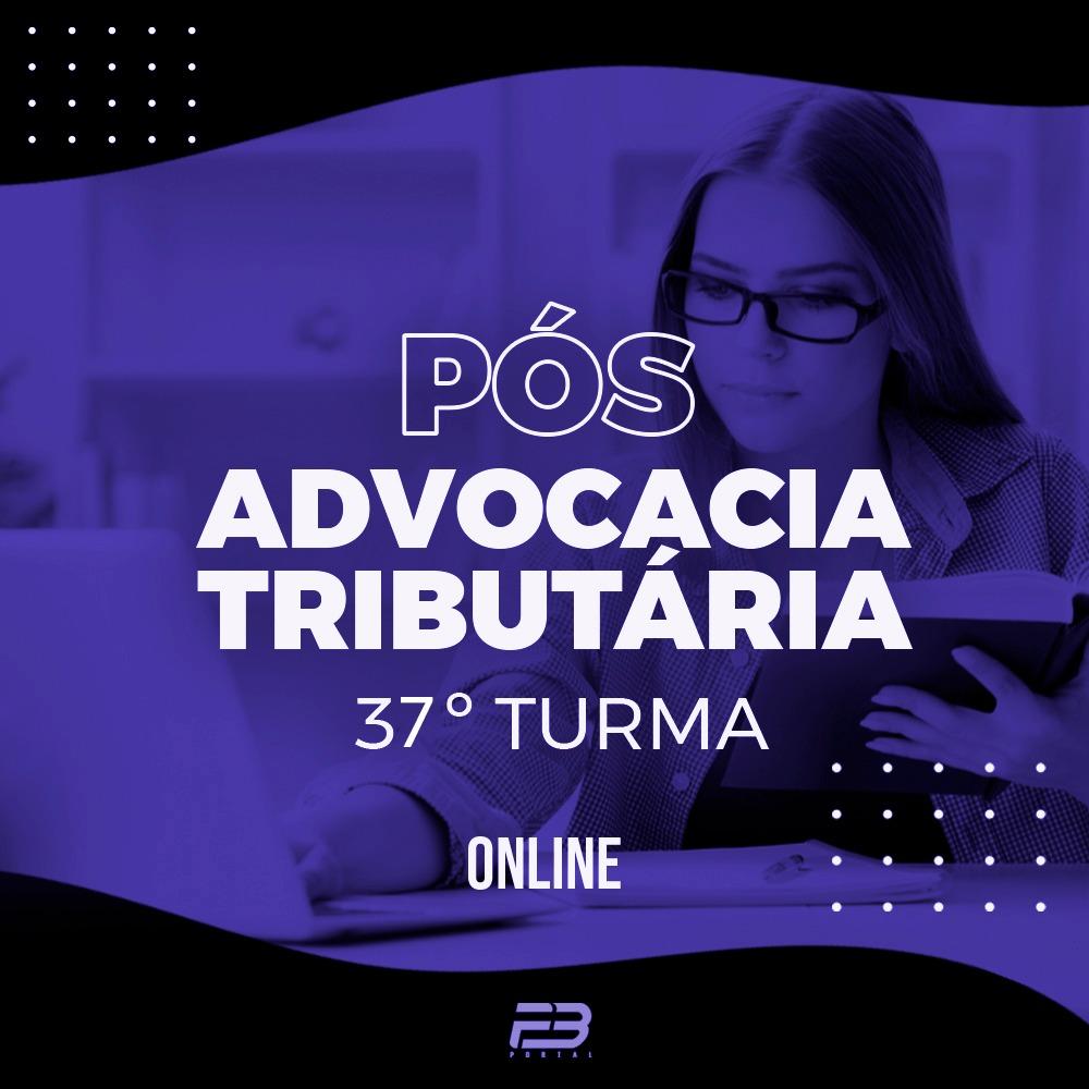 PÓS-GRADUAÇÃO ADVOCACIA TRIBUTÁRIA 37ª TURMA ONLINE